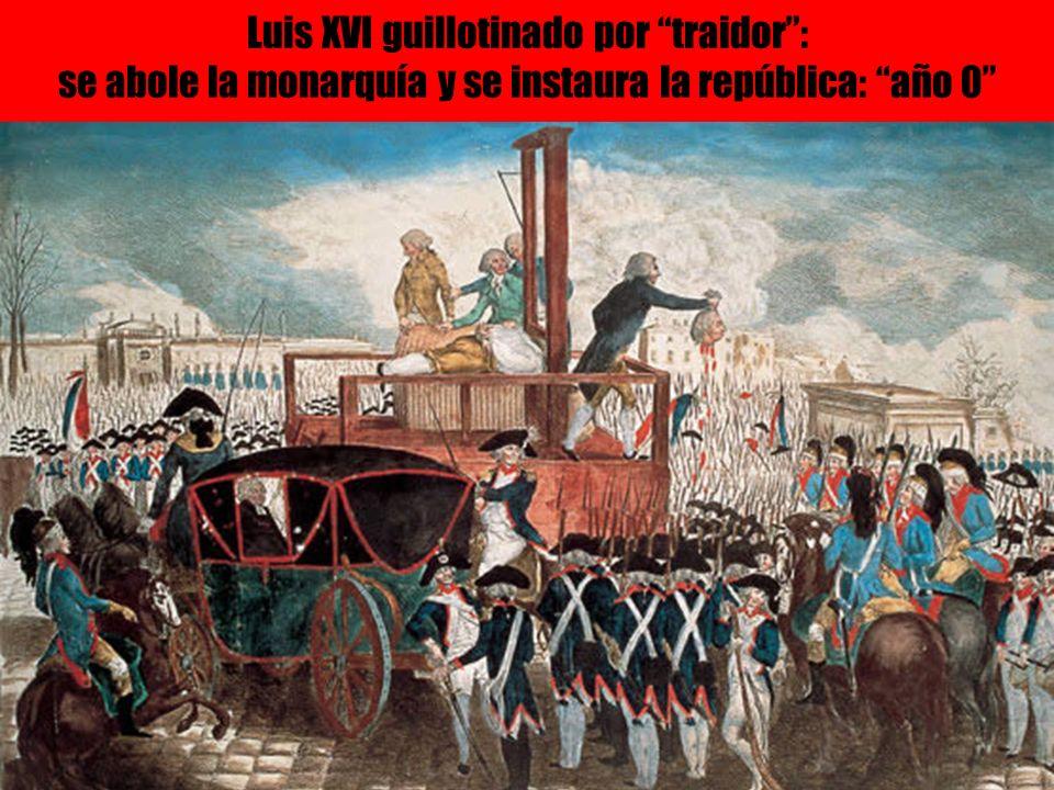 Luis XVI guillotinado por traidor: se abole la monarquía y se instaura la república: año 0