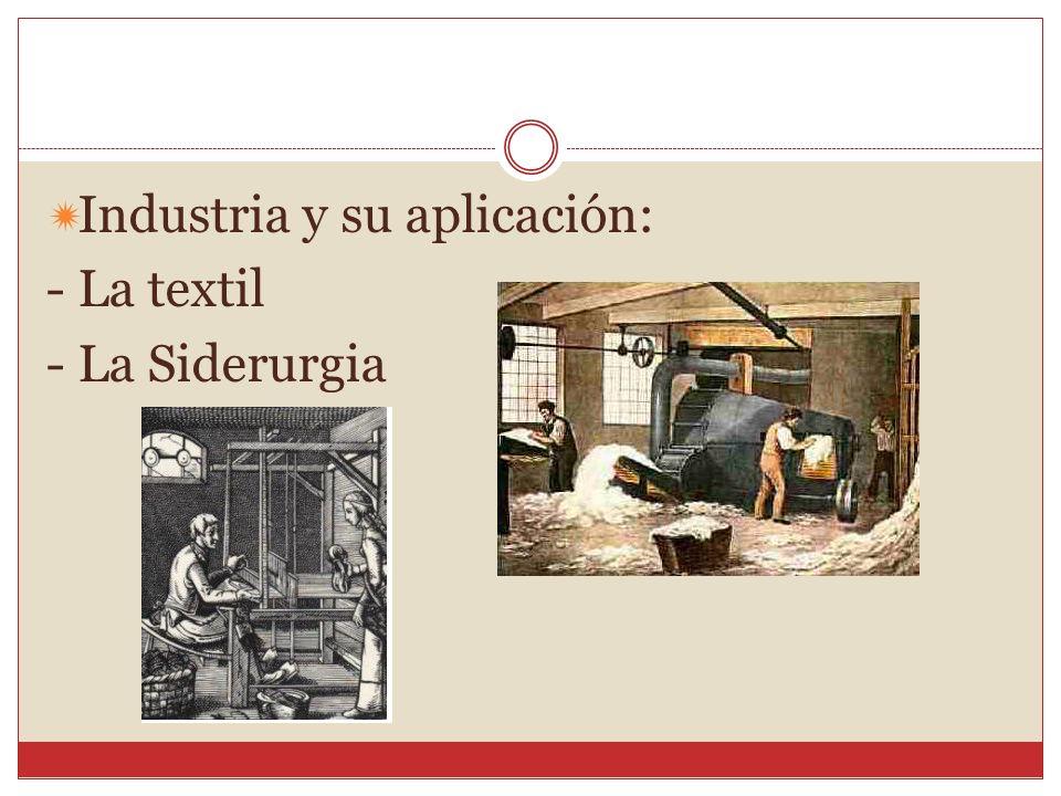Industria y su aplicación: - La textil - La Siderurgia