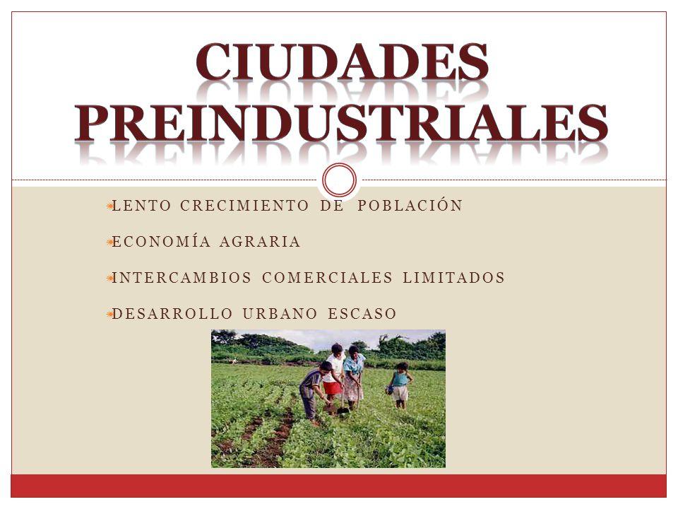 LENTO CRECIMIENTO DE POBLACIÓN ECONOMÍA AGRARIA INTERCAMBIOS COMERCIALES LIMITADOS DESARROLLO URBANO ESCASO