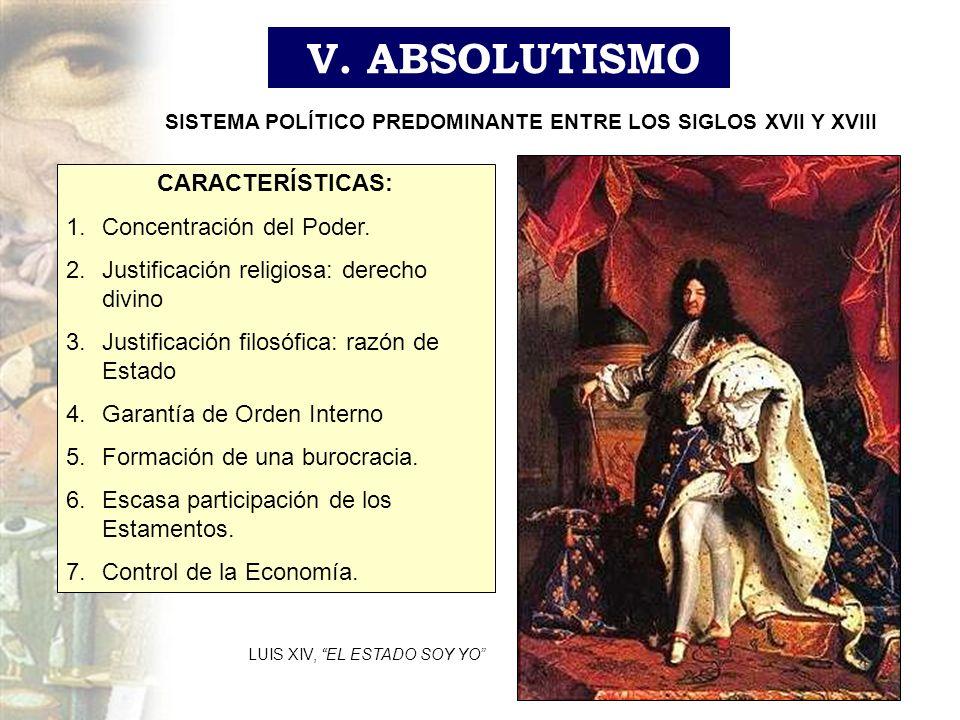 V. ABSOLUTISMO SISTEMA POLÍTICO PREDOMINANTE ENTRE LOS SIGLOS XVII Y XVIII CARACTERÍSTICAS: 1.Concentración del Poder. 2.Justificación religiosa: dere