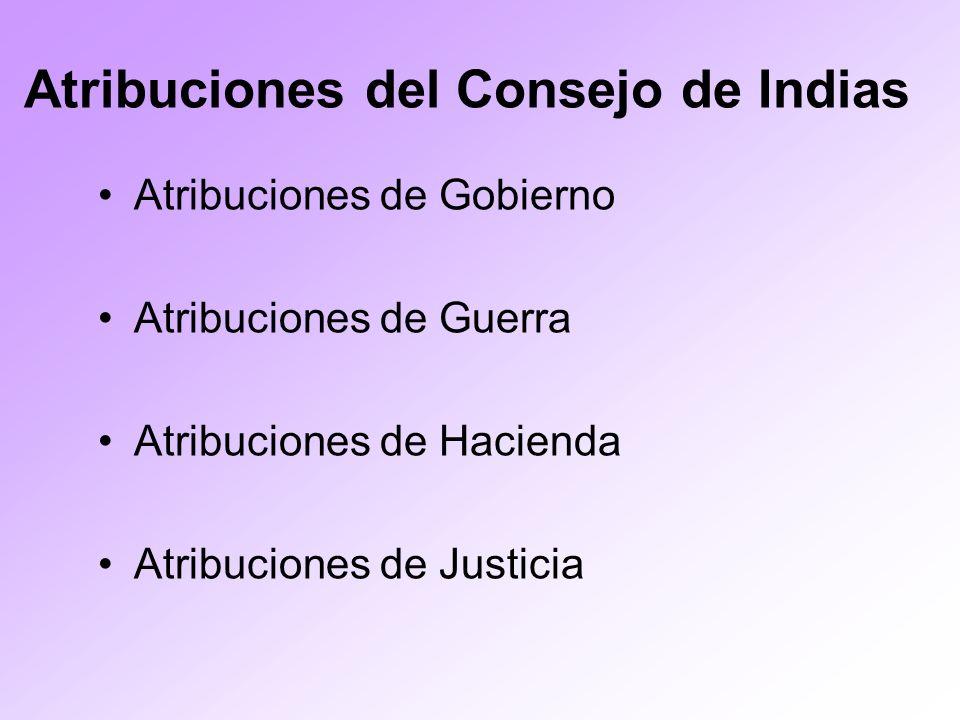 Atribuciones del Consejo de Indias Atribuciones de Gobierno Atribuciones de Guerra Atribuciones de Hacienda Atribuciones de Justicia