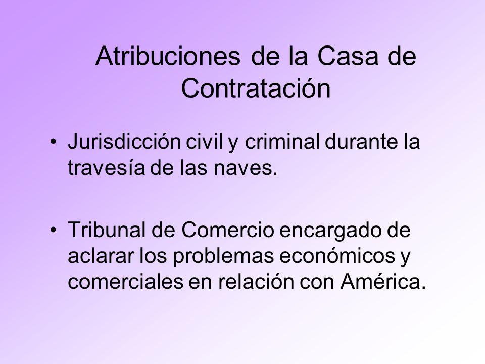 Atribuciones de la Casa de Contratación Jurisdicción civil y criminal durante la travesía de las naves. Tribunal de Comercio encargado de aclarar los