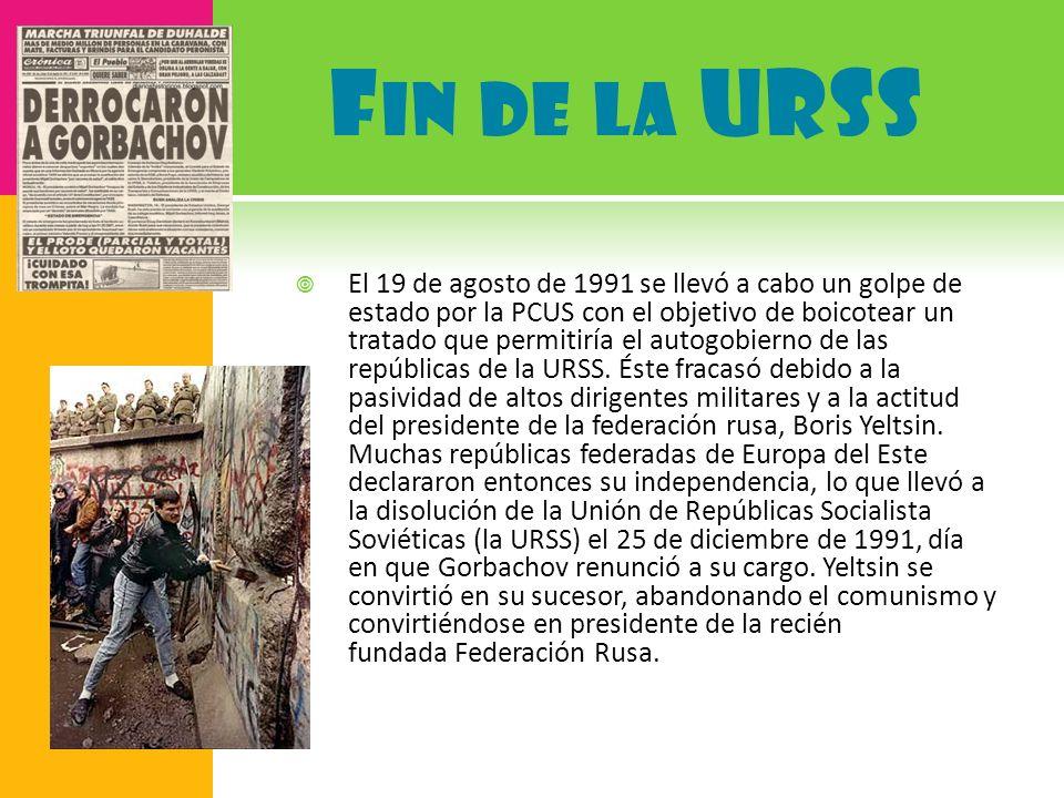 F IN DE LA URSS El 19 de agosto de 1991 se llevó a cabo un golpe de estado por la PCUS con el objetivo de boicotear un tratado que permitiría el autog