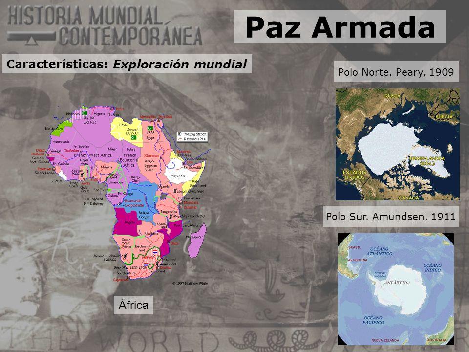 África Polo Norte. Peary, 1909 Polo Sur. Amundsen, 1911 Paz Armada Características: Exploración mundial