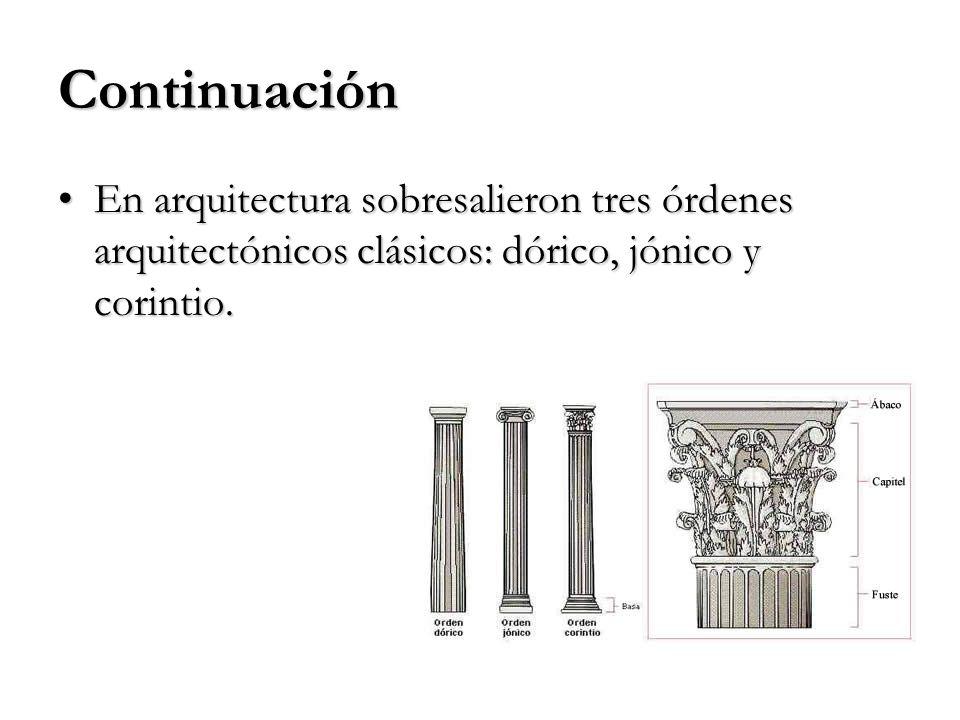 Continuación En arquitectura sobresalieron tres órdenes arquitectónicos clásicos: dórico, jónico y corintio.En arquitectura sobresalieron tres órdenes