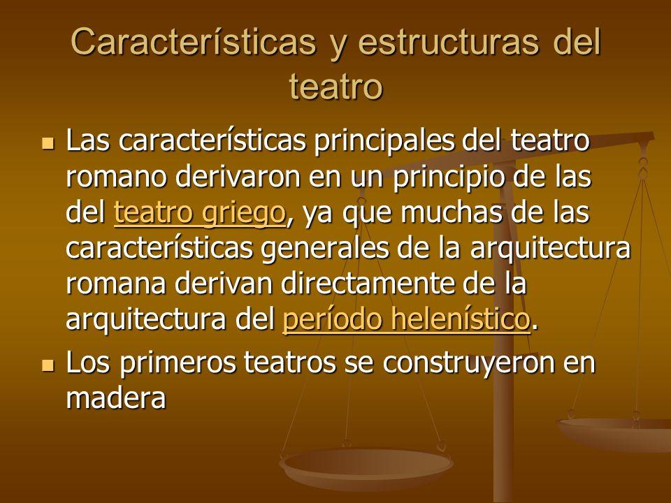 Características y estructuras del teatro Las características principales del teatro romano derivaron en un principio de las del teatro griego, ya que