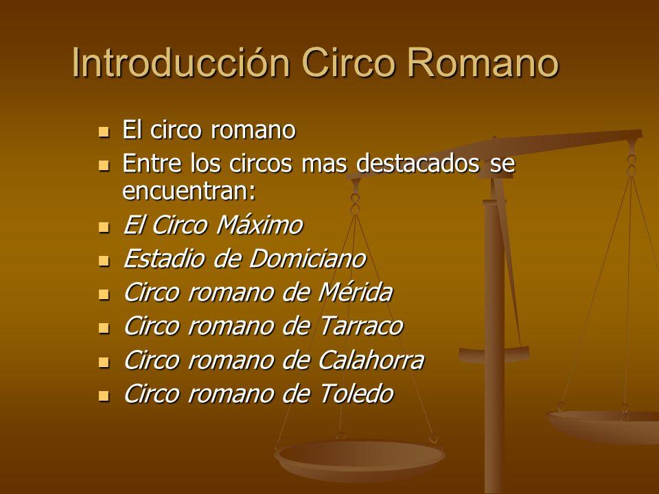 Introducción Circo Romano El circo romano El circo romano Entre los circos mas destacados se encuentran: Entre los circos mas destacados se encuentran