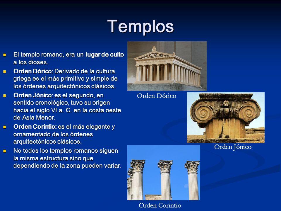 Templos El templo romano, era un lugar de culto a los dioses. El templo romano, era un lugar de culto a los dioses. Orden Dórico: Derivado de la cultu