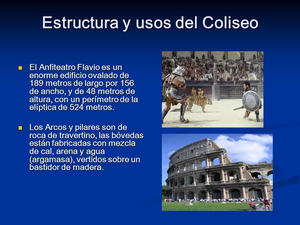 Estructura y usos del Coliseo El Anfiteatro Flavio es un enorme edificio ovalado de 189 metros de largo por 156 de ancho, y de 48 metros de altura, co
