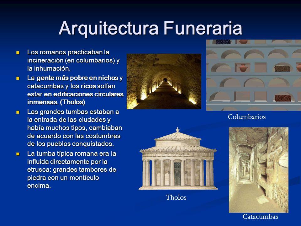 Arquitectura Funeraria Los romanos practicaban la incineración (en columbarios) y la inhumación. Los romanos practicaban la incineración (en columbari