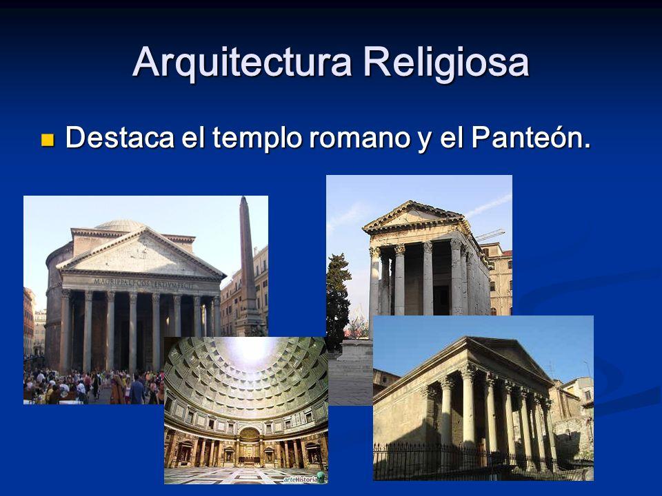 Arquitectura Religiosa Destaca el templo romano y el Panteón. Destaca el templo romano y el Panteón.