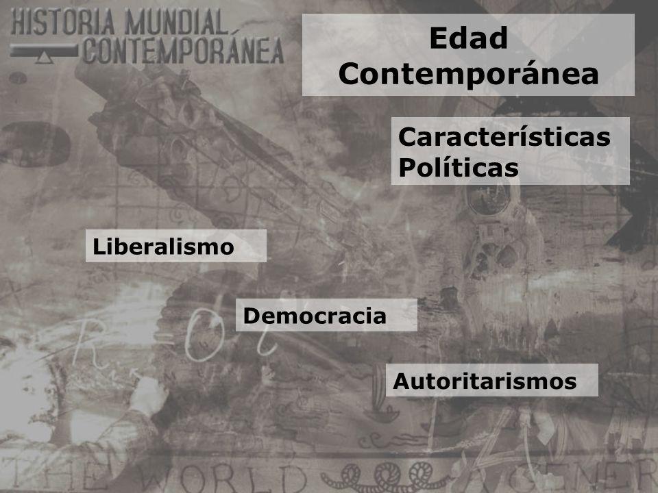 Edad Contemporánea Características Políticas Liberalismo Democracia Autoritarismos
