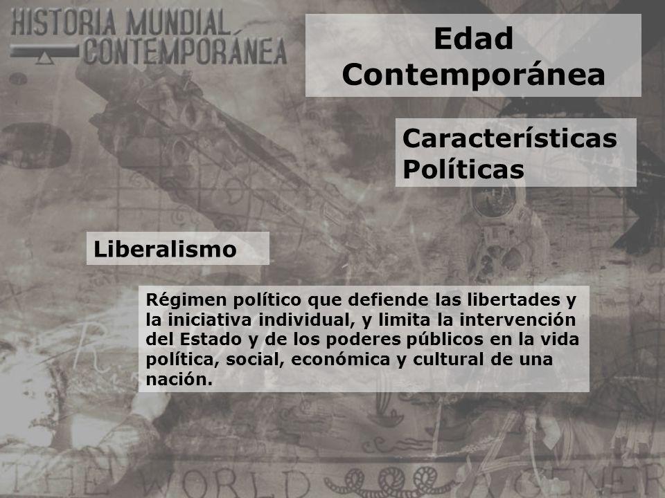 Edad Contemporánea Características Políticas Liberalismo Régimen político que defiende las libertades y la iniciativa individual, y limita la interven