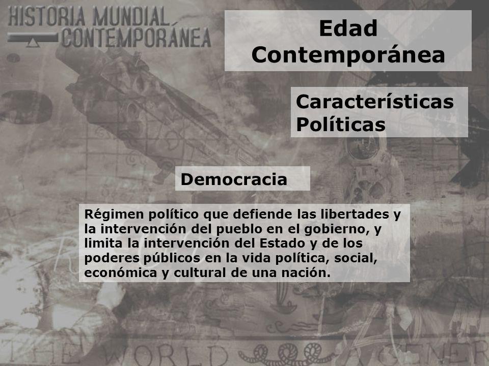 Edad Contemporánea Características Políticas Democracia Régimen político que defiende las libertades y la intervención del pueblo en el gobierno, y li