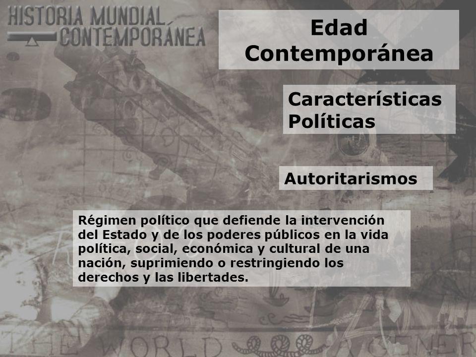 Edad Contemporánea Características Políticas Autoritarismos Régimen político que defiende la intervención del Estado y de los poderes públicos en la v
