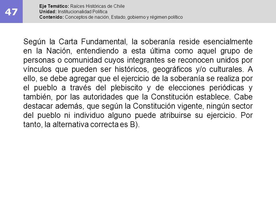 47 Eje Temático: Raíces Históricas de Chile Unidad: Institucionalidad Política Contenido: Conceptos de nación, Estado, gobierno y régimen político Seg