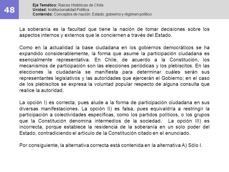 48 Eje Temático: Raíces Históricas de Chile Unidad: Institucionalidad Política Contenido: Conceptos de nación, Estado, gobierno y régimen político La