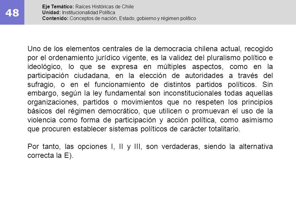 48 Eje Temático: Raíces Históricas de Chile Unidad: Institucionalidad Política Contenido: Conceptos de nación, Estado, gobierno y régimen político Uno