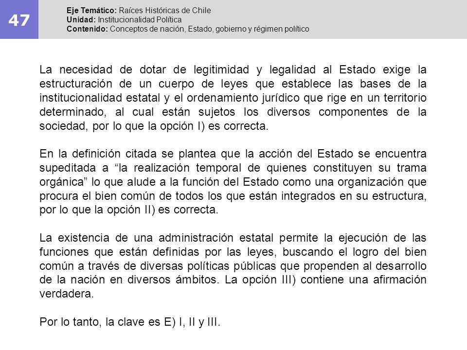 47 Eje Temático: Raíces Históricas de Chile Unidad: Institucionalidad Política Contenido: Conceptos de nación, Estado, gobierno y régimen político La