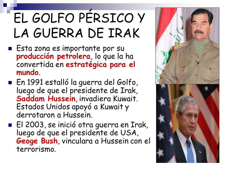 EL GOLFO PÉRSICO Y LA GUERRA DE IRAK Esta zona es importante por su producción petrolera, lo que la ha convertida en estratégica para el mundo. En 199