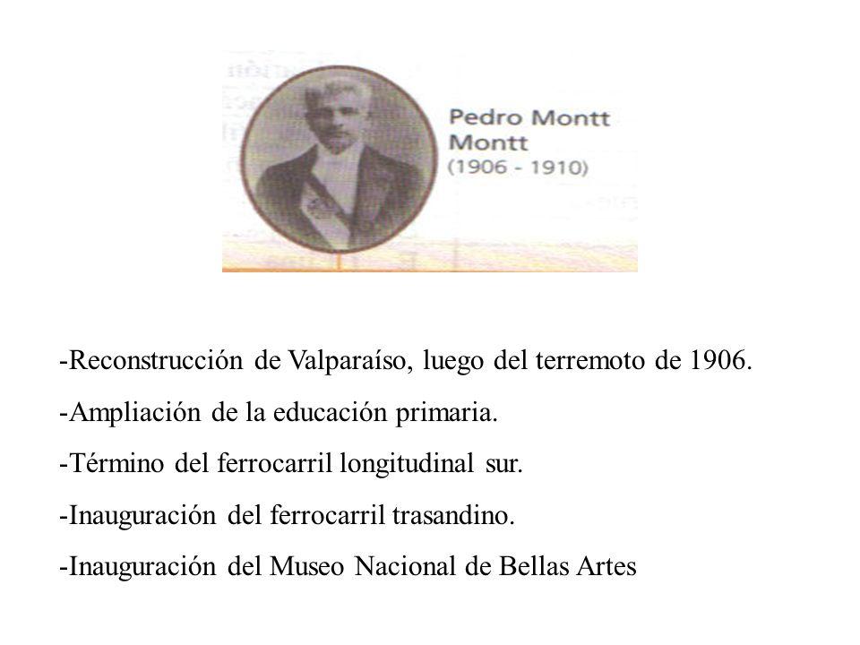 -Reconstrucción de Valparaíso, luego del terremoto de 1906. -Ampliación de la educación primaria. -Término del ferrocarril longitudinal sur. -Inaugura