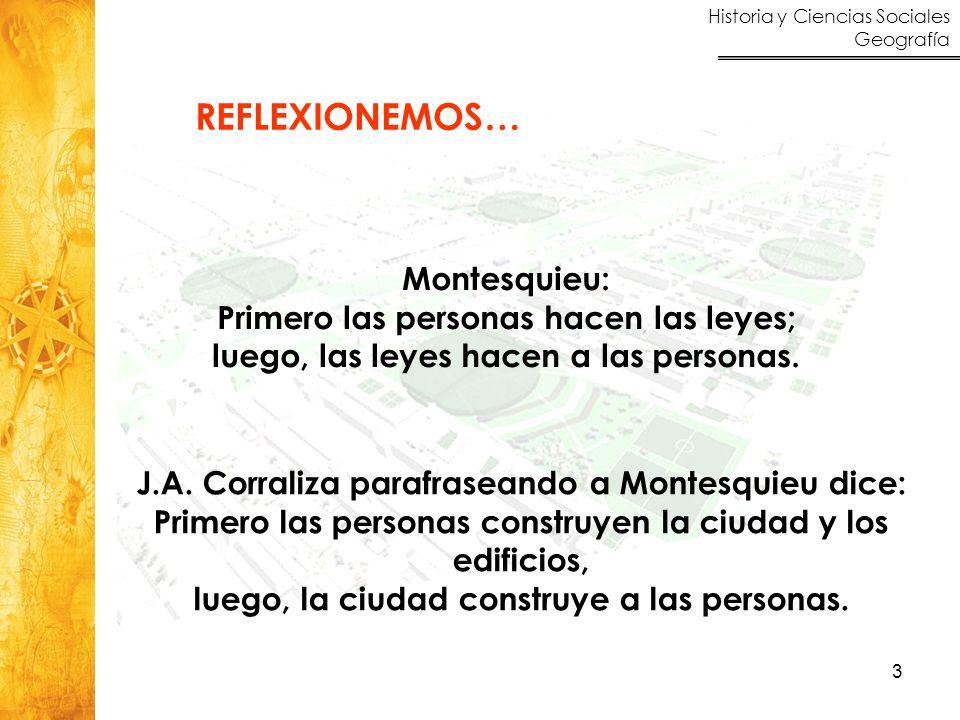 Historia y Ciencias Sociales Geografía 3 REFLEXIONEMOS… J.A. Corraliza parafraseando a Montesquieu dice: Primero las personas construyen la ciudad y l