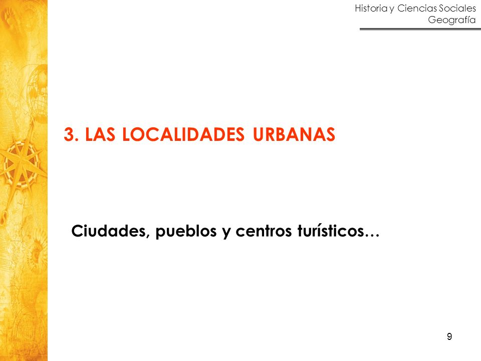 Historia y Ciencias Sociales Geografía 9 3. LAS LOCALIDADES URBANAS Ciudades, pueblos y centros turísticos…