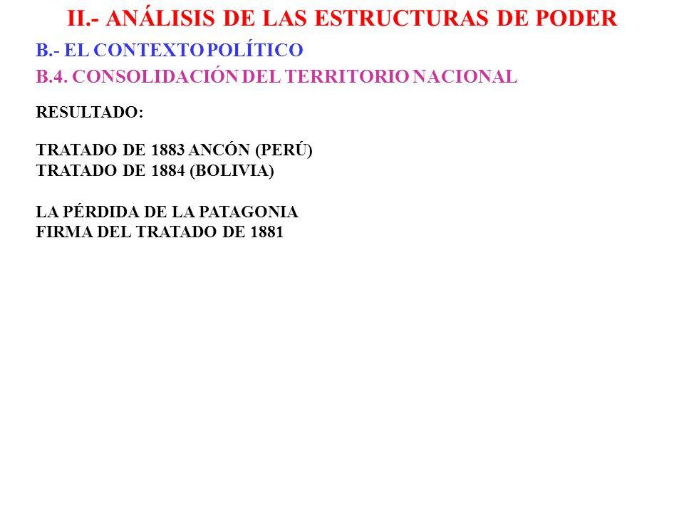 II.- ANÁLISIS DE LAS ESTRUCTURAS DE PODER B.- EL CONTEXTO POLÍTICO B.4. CONSOLIDACIÓN DEL TERRITORIO NACIONAL RESULTADO: TRATADO DE 1883 ANCÓN (PERÚ)