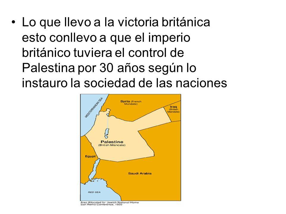 Lo que llevo a la victoria británica esto conllevo a que el imperio británico tuviera el control de Palestina por 30 años según lo instauro la socieda