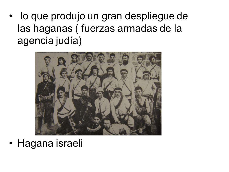 lo que produjo un gran despliegue de las haganas ( fuerzas armadas de la agencia judía) Hagana israeli