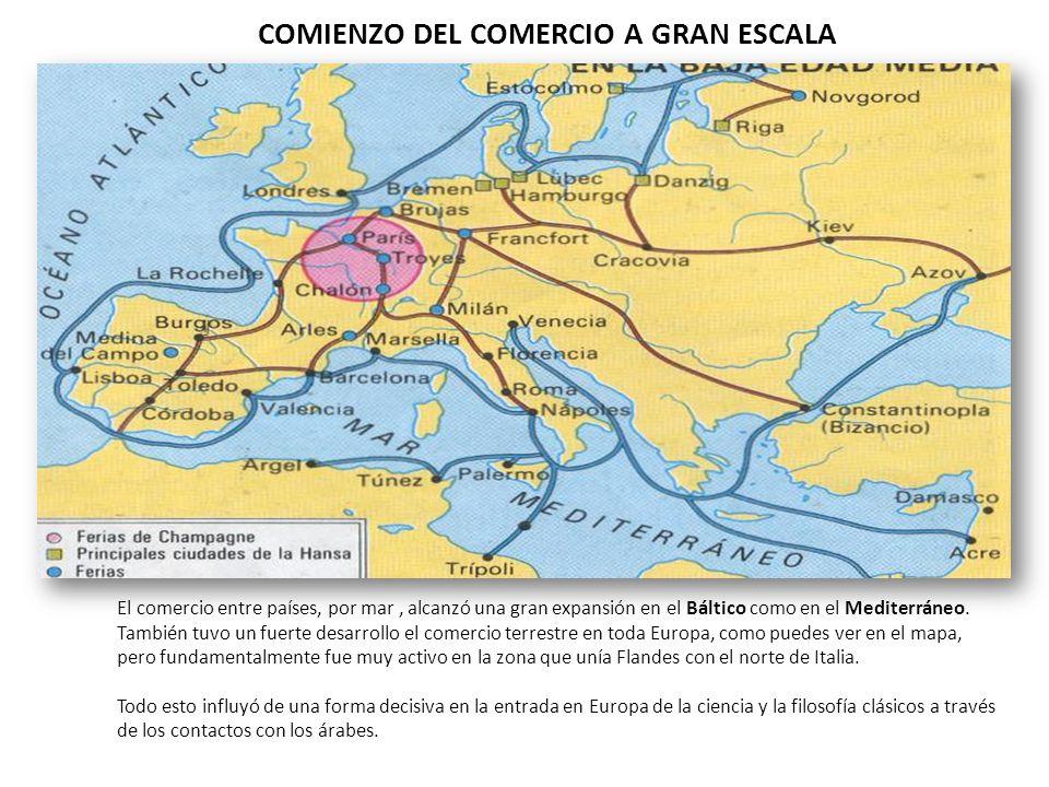 COMIENZO DEL COMERCIO A GRAN ESCALA El comercio entre países, por mar, alcanzó una gran expansión en el Báltico como en el Mediterráneo. También tuvo