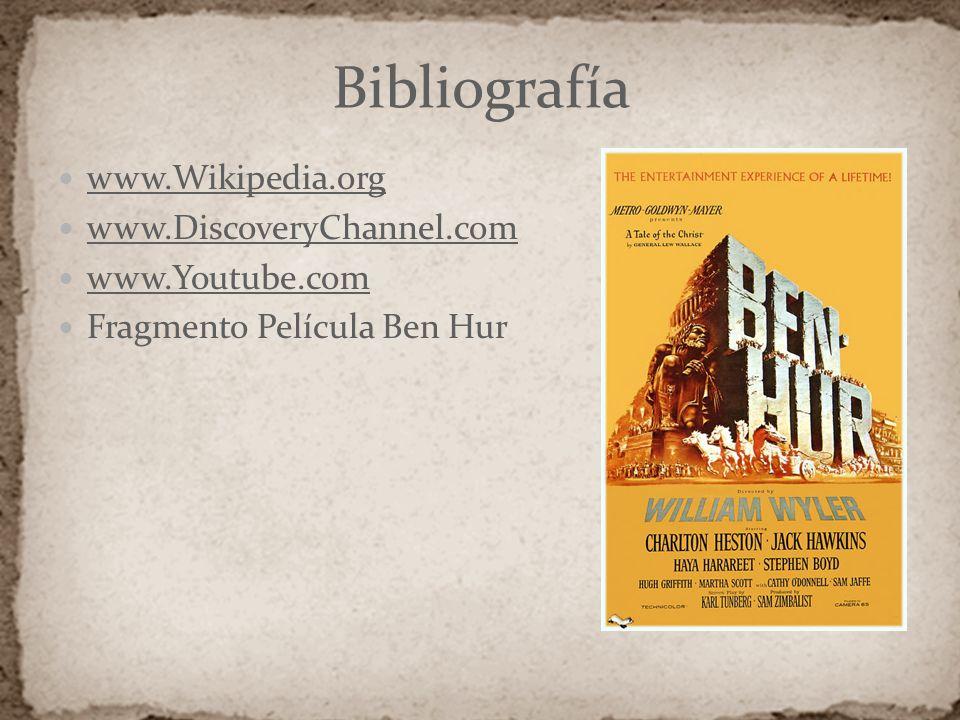 Bibliografía www.Wikipedia.org www.DiscoveryChannel.com www.Youtube.com Fragmento Película Ben Hur