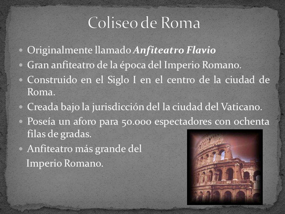 Originalmente llamado Anfiteatro Flavio Gran anfiteatro de la época del Imperio Romano. Construido en el Siglo I en el centro de la ciudad de Roma. Cr