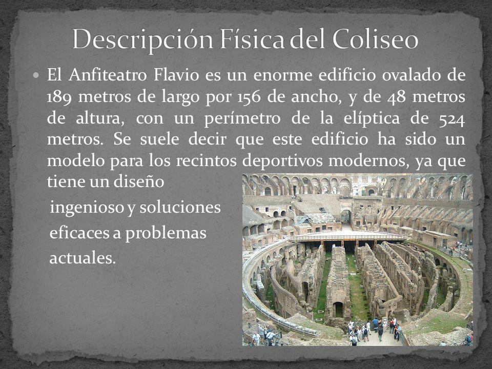 El Anfiteatro Flavio es un enorme edificio ovalado de 189 metros de largo por 156 de ancho, y de 48 metros de altura, con un perímetro de la elíptica