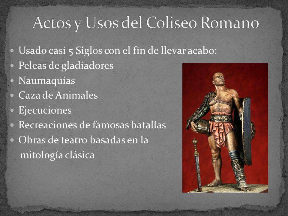 Usado casi 5 Siglos con el fin de llevar acabo: Peleas de gladiadores Naumaquias Caza de Animales Ejecuciones Recreaciones de famosas batallas Obras d