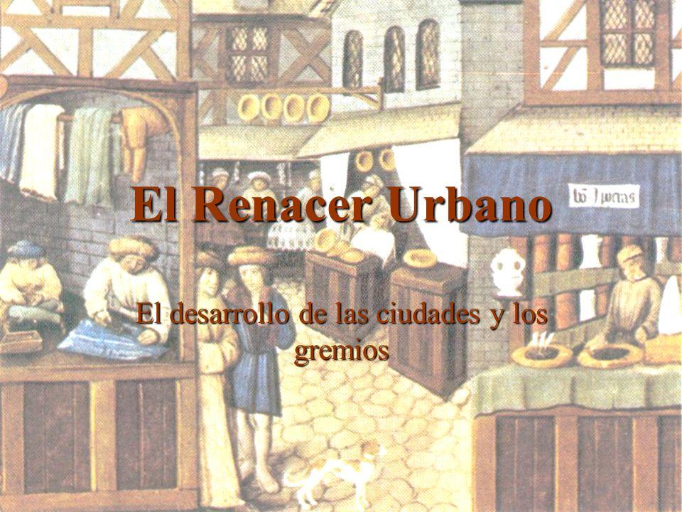 El Renacer Urbano El desarrollo de las ciudades y los gremios