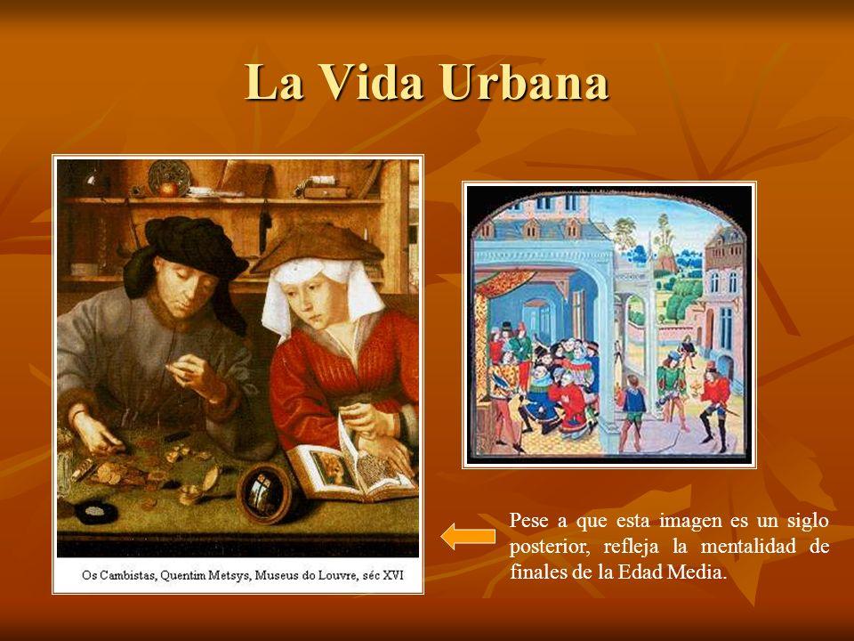 La Vida Urbana Pese a que esta imagen es un siglo posterior, refleja la mentalidad de finales de la Edad Media.