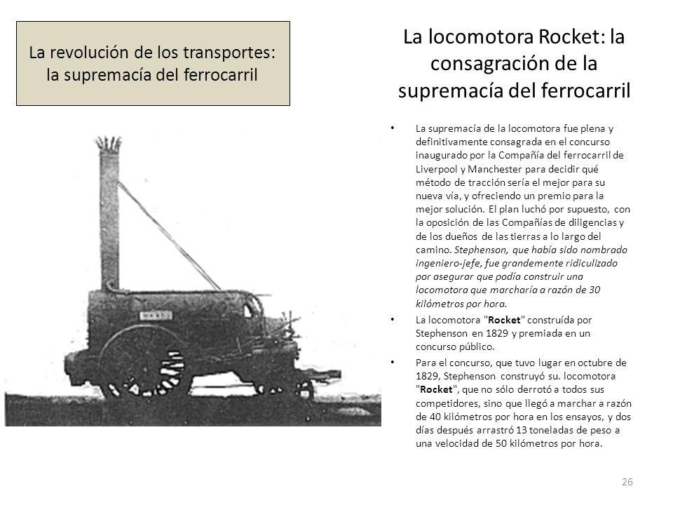 La locomotora Rocket: la consagración de la supremacía del ferrocarril La supremacía de la locomotora fue plena y definitivamente consagrada en el con