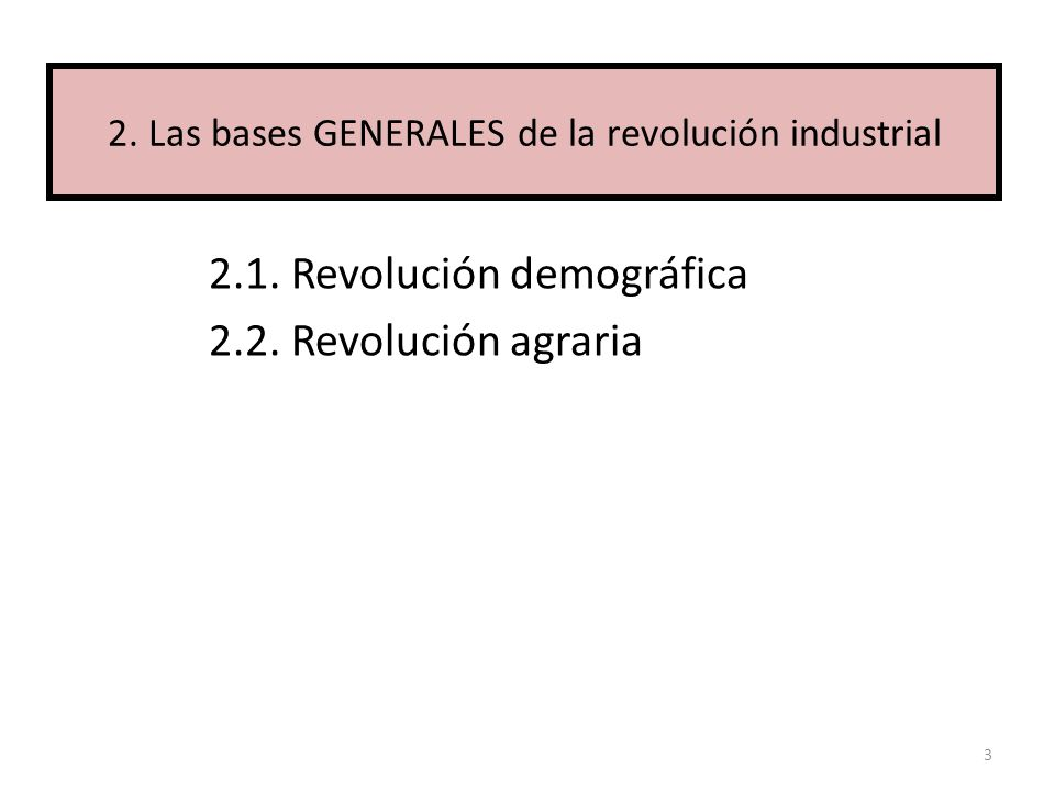 2.1. Revolución demográfica 2.2. Revolución agraria 3 2. Las bases GENERALES de la revolución industrial