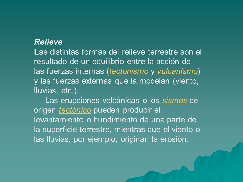 Relieve Las distintas formas del relieve terrestre son el resultado de un equilibrio entre la acción de las fuerzas internas (tectonismo y vulcanismo)