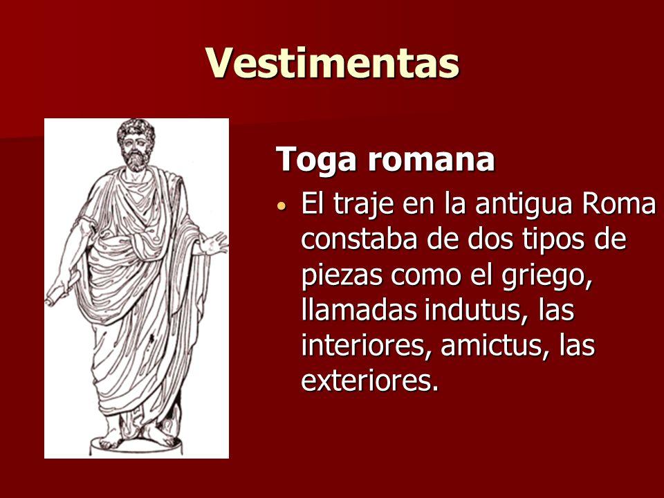 Vestimentas Toga romana El traje en la antigua Roma constaba de dos tipos de piezas como el griego, llamadas indutus, las interiores, amictus, las ext