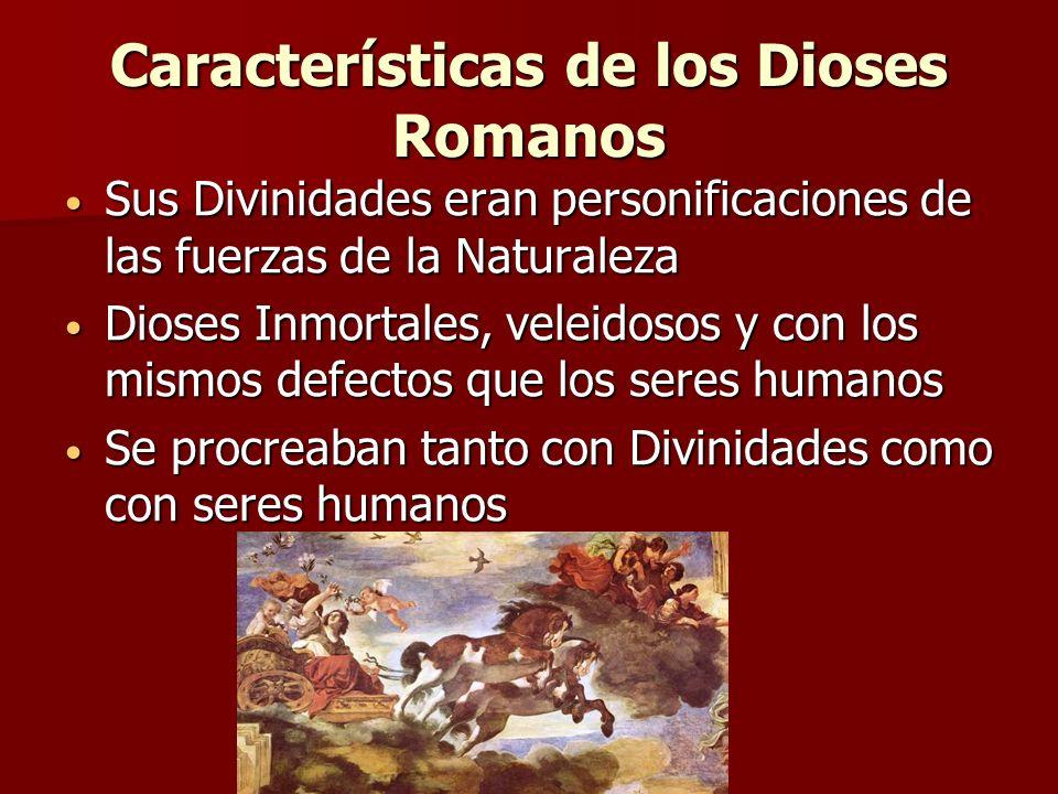 Características de los Dioses Romanos Sus Divinidades eran personificaciones de las fuerzas de la Naturaleza Sus Divinidades eran personificaciones de