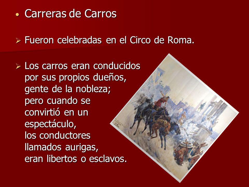 Carreras de Carros Carreras de Carros Fueron celebradas en el Circo de Roma. Fueron celebradas en el Circo de Roma. Los carros eran conducidos por sus