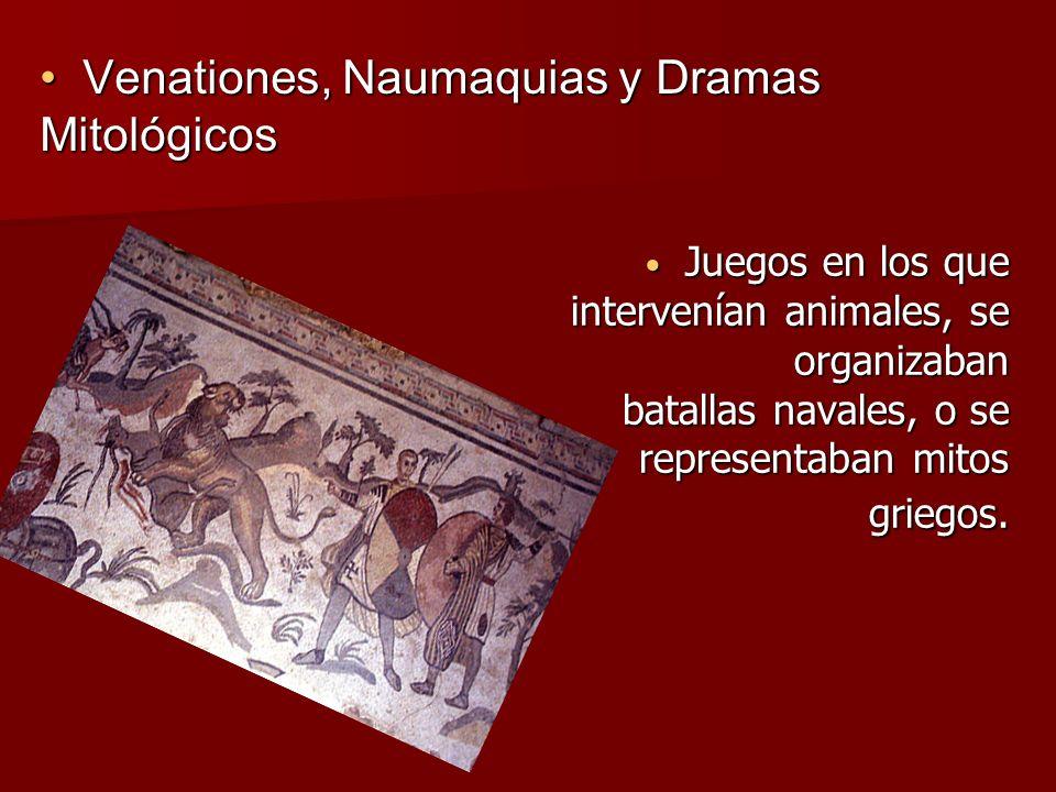 Venationes, Naumaquias y Dramas Mitológicos Venationes, Naumaquias y Dramas Mitológicos Juegos en los que intervenían animales, se organizaban batalla