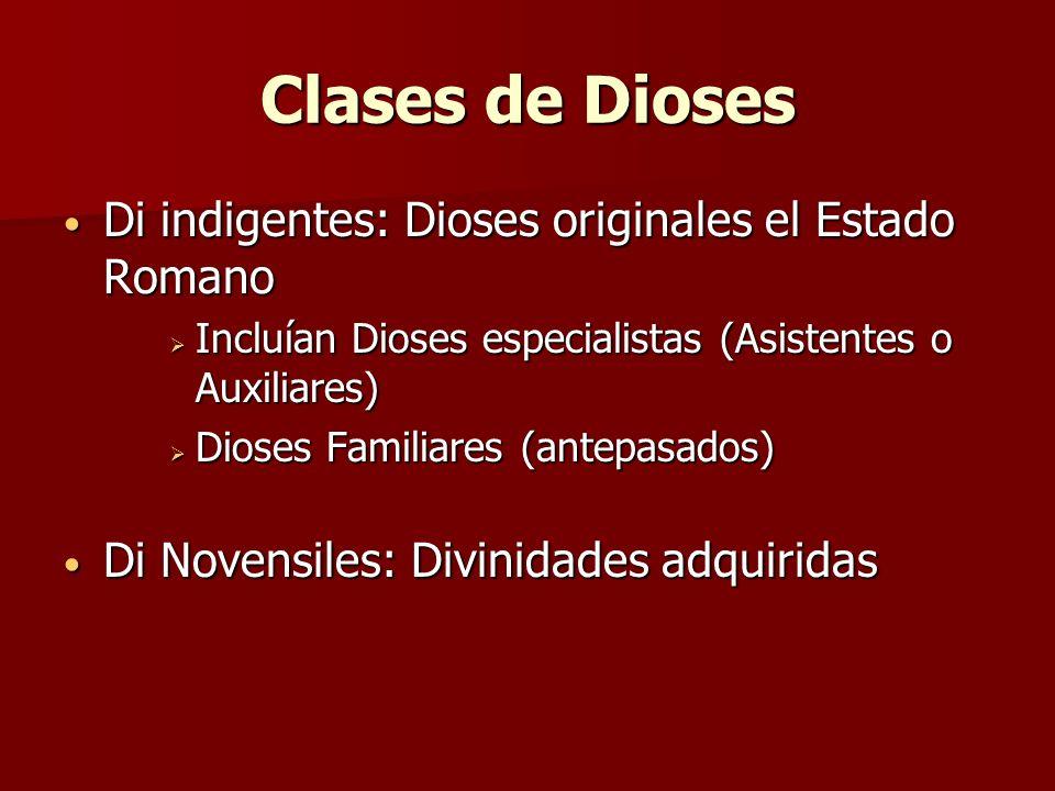 Clases de Dioses Di indigentes: Dioses originales el Estado Romano Di indigentes: Dioses originales el Estado Romano Incluían Dioses especialistas (As