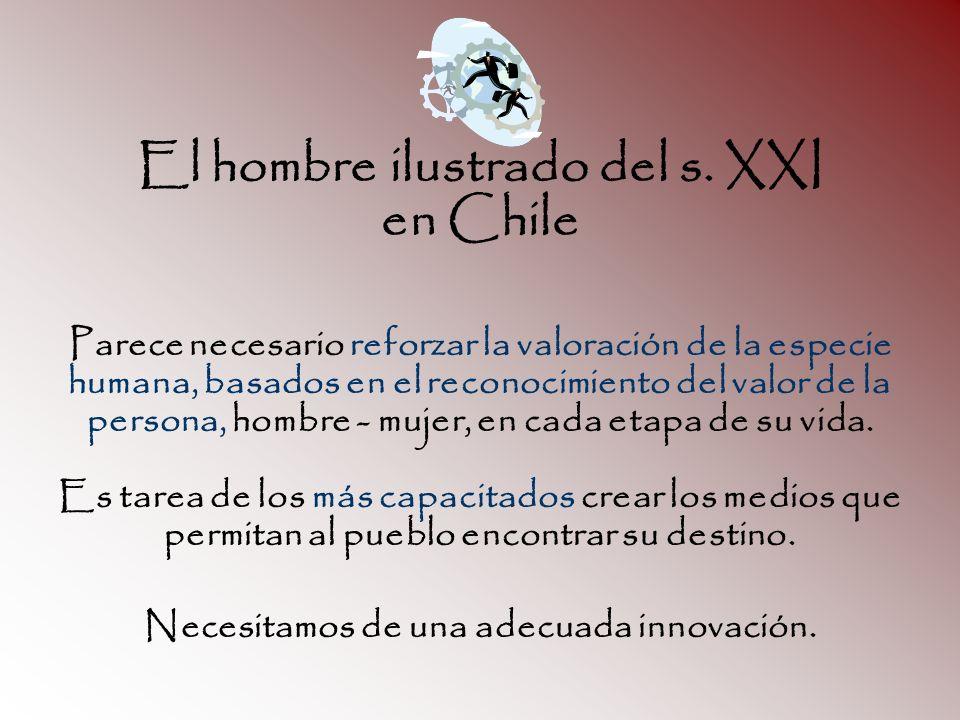 El hombre ilustrado del s. XXI en Chile Parece necesario reforzar la valoración de la especie humana, basados en el reconocimiento del valor de la per