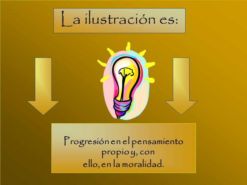 Progresión en el pensamiento propio y, con ello, en la moralidad. La ilustración es: