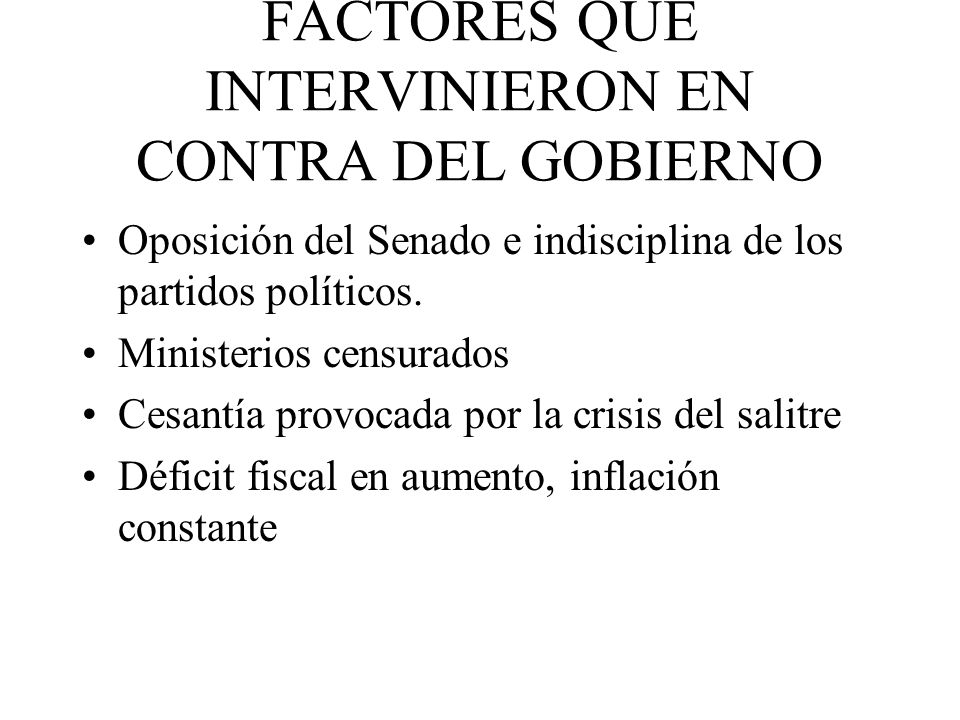 FACTORES QUE INTERVINIERON EN CONTRA DEL GOBIERNO Oposición del Senado e indisciplina de los partidos políticos. Ministerios censurados Cesantía provo