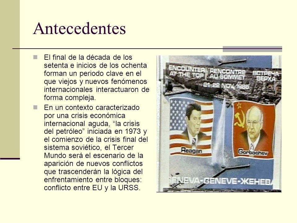 Antecedentes El final de la década de los setenta e inicios de los ochenta forman un periodo clave en el que viejos y nuevos fenómenos internacionales