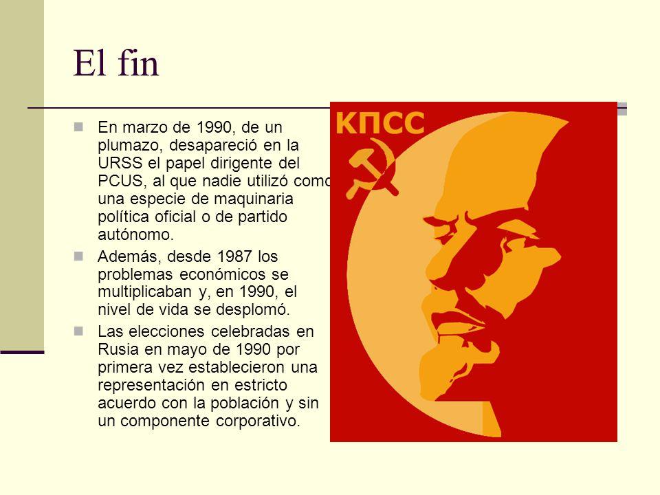 El fin En marzo de 1990, de un plumazo, desapareció en la URSS el papel dirigente del PCUS, al que nadie utilizó como una especie de maquinaria políti